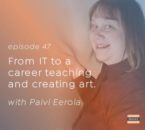 Paivi Eerola - audio interview, From IT to a career teaching and creating art.